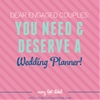 Dear Engaged Couples: You NEED & DESERVE A Wedding Planner!