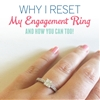 Why I Reset My Engagement Ring… and How You Can Too!