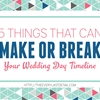 5 Things That Can Make Or Break Your Wedding Day Timeline