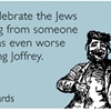 Let's celebrate the Jews escaping from someone who was even worse than King Joffrey.
